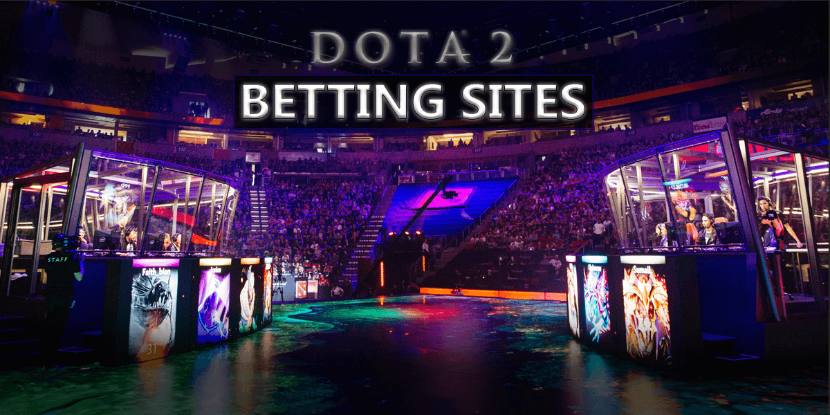 Best Dota 2 Betting Sites 2020 – High Odds/Best Bonuses & Much More!